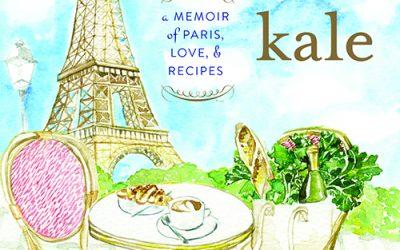 bonjour kale: a memoir of paris, love and recipes